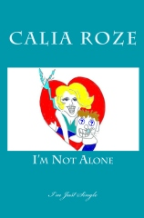 Calia Roze- I'm Not Alone (I'm Just Single)